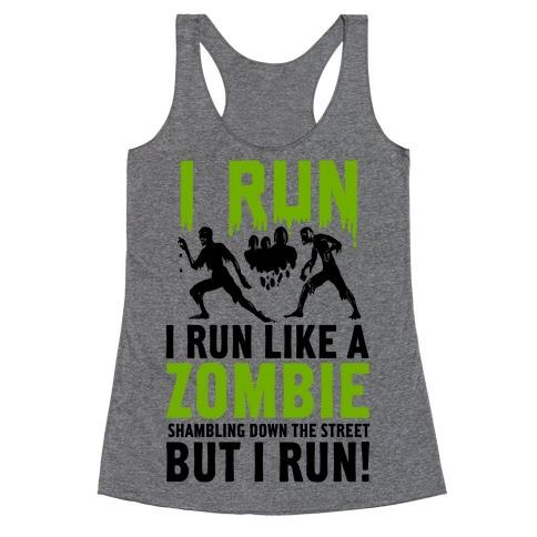 I Run Like a Zombie Shambling Down the Street... Racerback Tank Top
