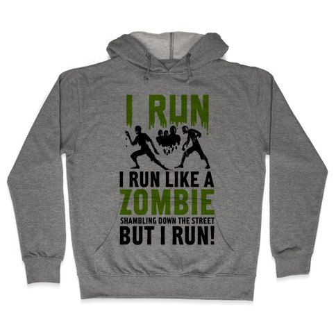 I Run Like a Zombie Shambling Down the Street... Hooded Sweatshirt