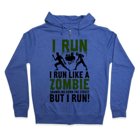 I Run Like a Zombie Shambling Down the Street... Zip Hoodie
