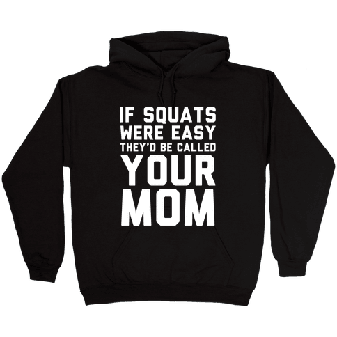If Squats Were Easy Hooded Sweatshirt