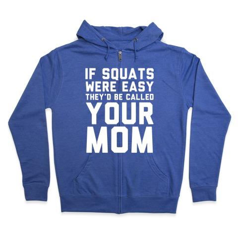 If Squats Were Easy Zip Hoodie