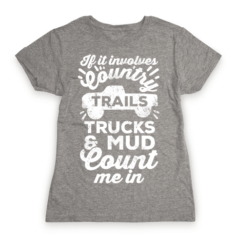 If it Involves Country Trails Trucks and Mud Count Me in Womens T-Shirt