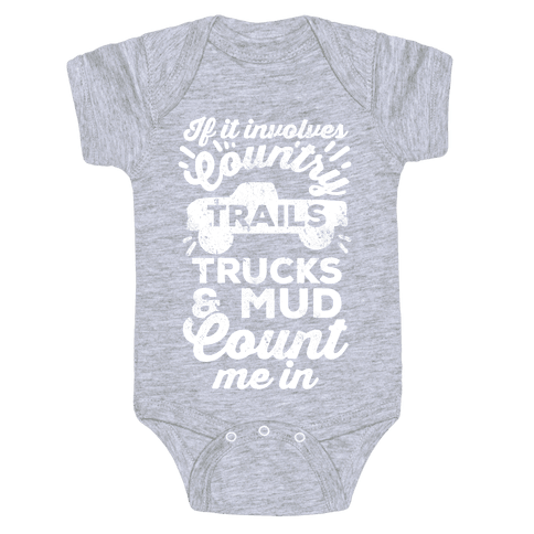 If it Involves Country Trails Trucks and Mud Count Me in Baby Onesy