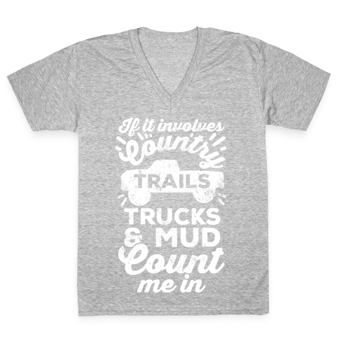 If it Involves Country Trails Trucks and Mud Count Me in V-Neck Tee Shirt