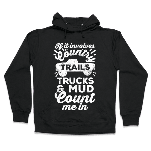 If it Involves Country Trails Trucks and Mud Count Me in Hooded Sweatshirt