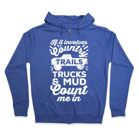 If it Involves Country Trails Trucks and Mud Count Me in Zip Hoodie