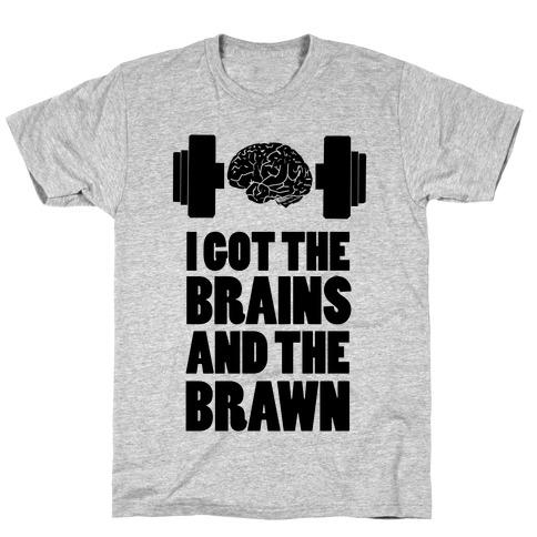 I got the Brains and Brawn! T-Shirt