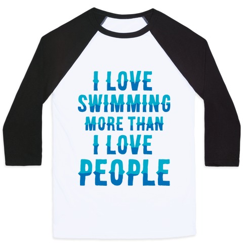 I Love Swimming More Than I Love People Baseball Tee