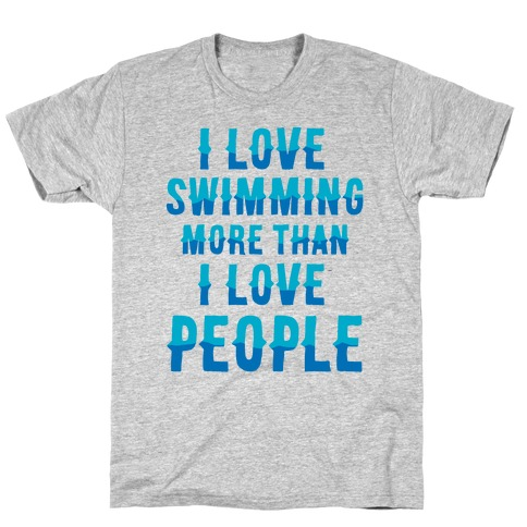 I Love Swimming More Than I Love People T-Shirt
