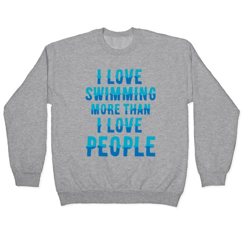I Love Swimming More Than I Love People Pullover