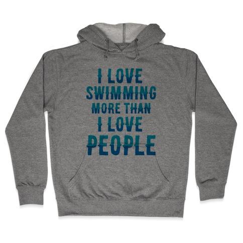 I Love Swimming More Than I Love People Hooded Sweatshirt