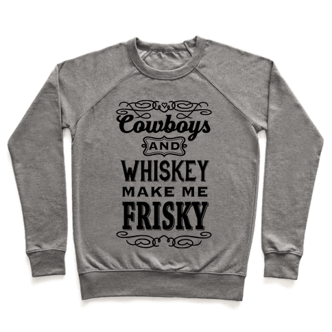 Cowboys and Whiskey Makes Me Frisky Pullover