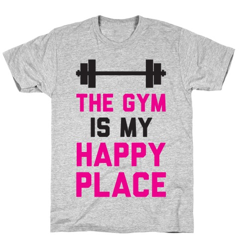 The Gym Is My Happy Place T-Shirt