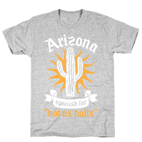 Arizona - Spanish For Hot As Balls Mens T-Shirt
