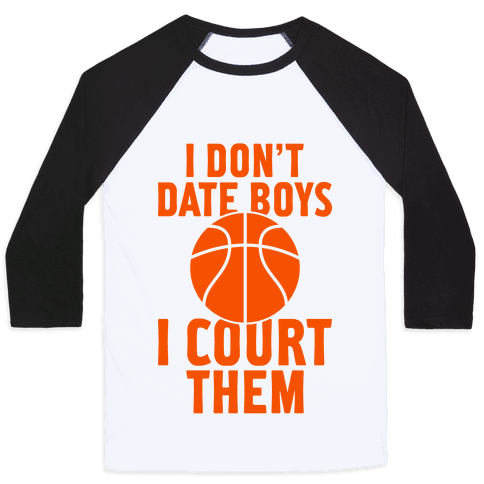 I Don't Date Boys, I Court Them (Basketball) Baseball Tee