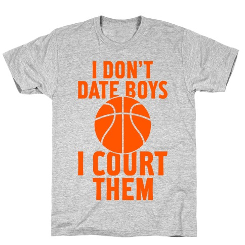 I Don't Date Boys, I Court Them (Basketball) Mens T-Shirt