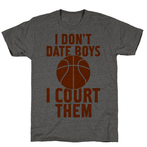 I Don't Date Boys, I Court Them (Basketball)