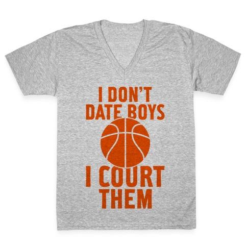I Don't Date Boys, I Court Them (Basketball) V-Neck Tee Shirt