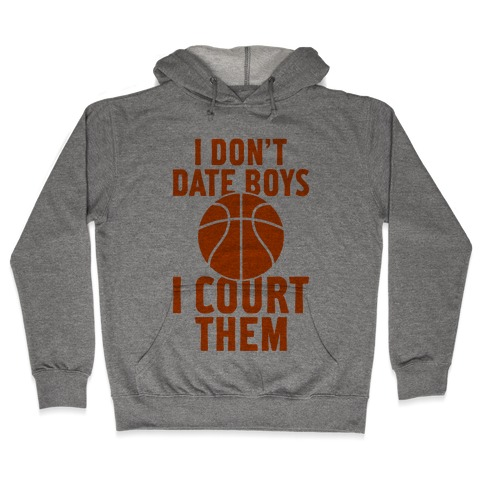 I Don't Date Boys, I Court Them (Basketball) Hooded Sweatshirt