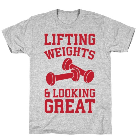 Lifting Weights And Looking Great T-Shirt