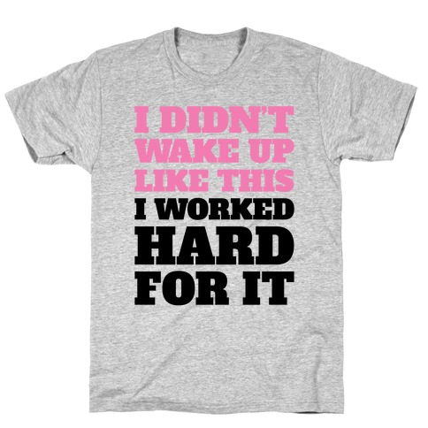 I Didn't Wake Up Like This T-Shirt