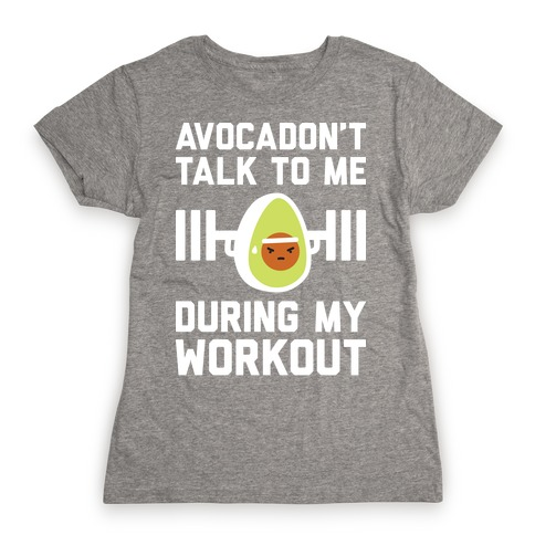Avocadon't Talk To Me During My Workout Womens T-Shirt