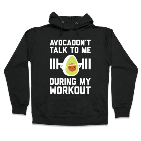 Avocadon't Talk To Me During My Workout Hooded Sweatshirt