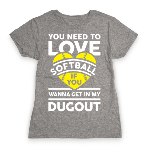 You Need To Love Softball Womens T-Shirt