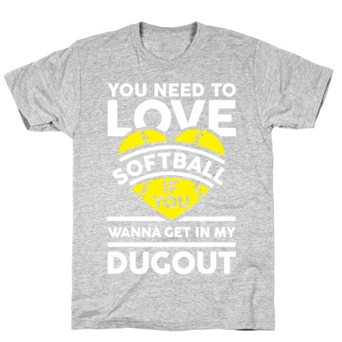 You Need To Love Softball T-Shirt