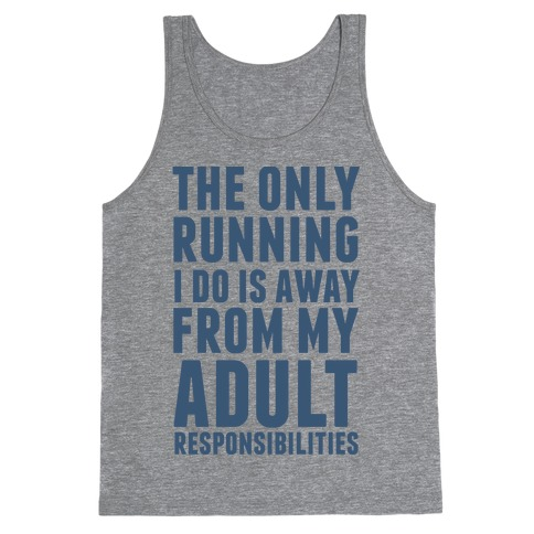 The Only Running I Do Is Away From My Adult Responsibilities Tank Top