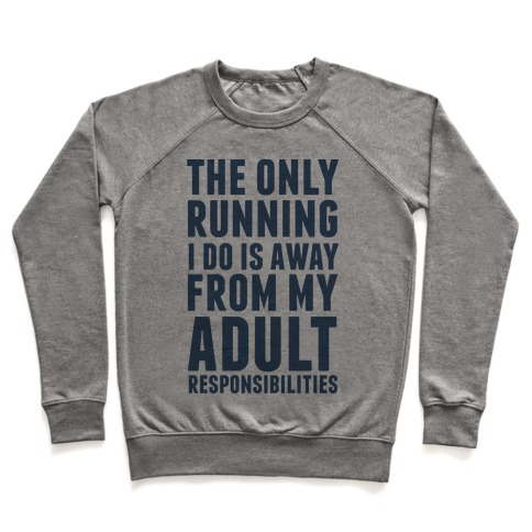 The Only Running I Do Is Away From My Adult Responsibilities Pullover