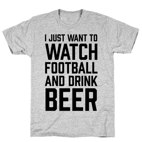 I Just Want To Watch Football And Drink Beer Mens T-Shirt