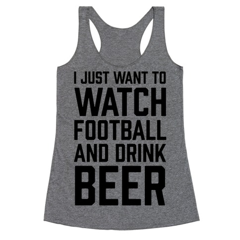 I Just Want To Watch Football And Drink Beer Racerback Tank Top