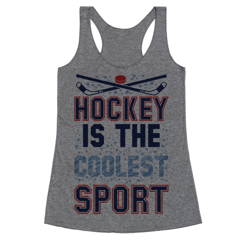 Hockey Is The Coolest Sport Racerback Tank Top