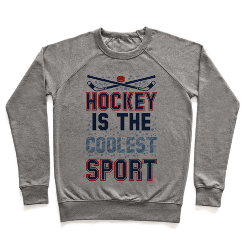 Hockey Is The Coolest Sport Pullover