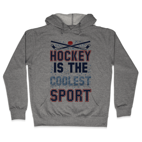 Hockey Is The Coolest Sport Hooded Sweatshirt