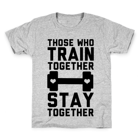 Those Who Train Together Stay Together Kids T-Shirt