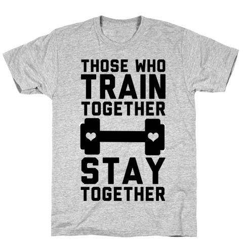 Those Who Train Together Stay Together Mens T-Shirt