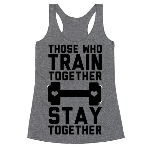 Those Who Train Together Stay Together Racerback Tank Top