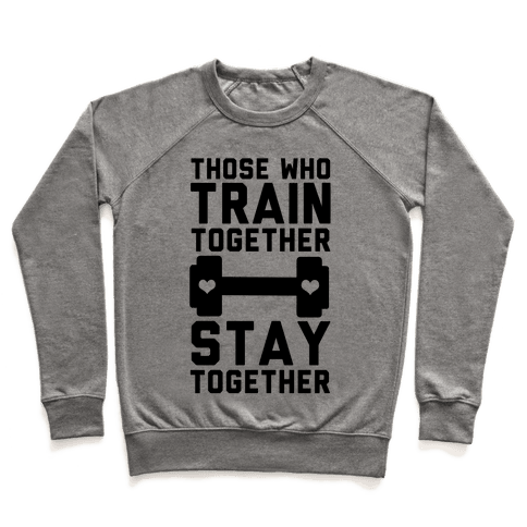 Those Who Train Together Stay Together Pullover