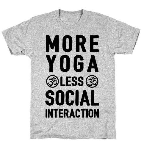 More Yoga Less Social Interaction T-Shirt