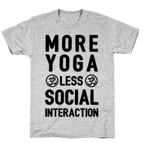 More Yoga Less Social Interaction T-Shirt