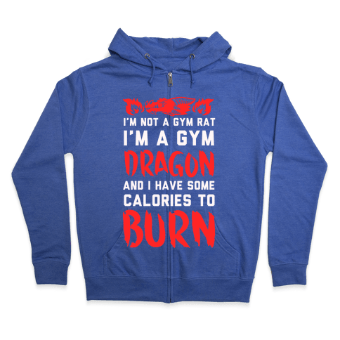 I'm Not a Gym Rat I Am a Gym Dragon Zip Hoodie