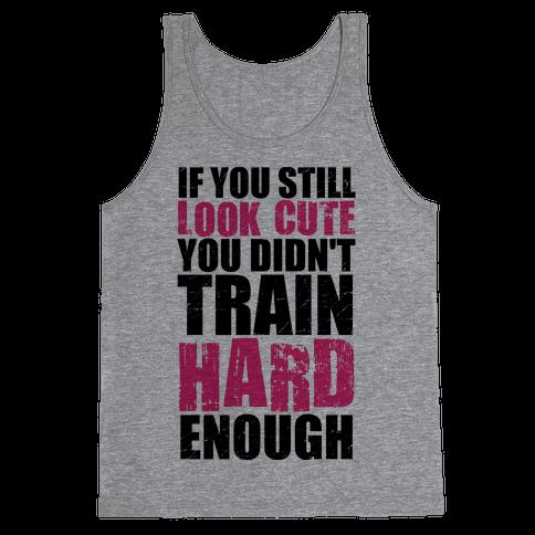 If You're Still Cute You're Not Training Hard Enough (Tank) Tank Top