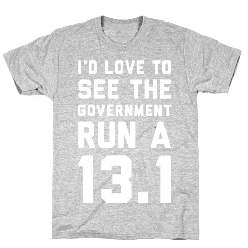 I'd Like To See The Government Run A 13.1 T-Shirt