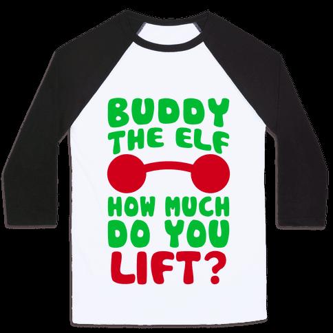Buddy The Elf, How Much Do You Lift? Baseball Tee