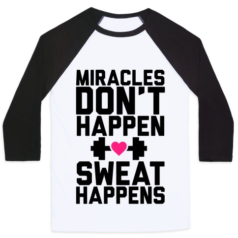 Miracles Don't Happen Sweat Happens Baseball Tee