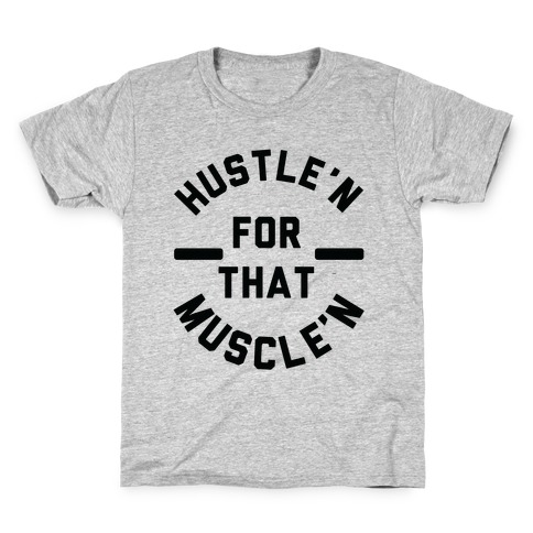 Hustle'n for That Muscle'n Kids T-Shirt