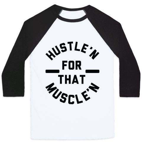Hustle'n for That Muscle'n Baseball Tee