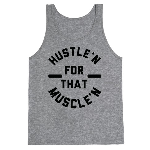 Hustle'n for That Muscle'n Tank Top